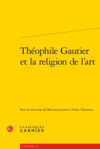M. Lavaud et P. Tortonese (dir.), Théophile Gautier et la religion de l'art