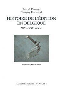 P. Durand et T.Habrand, Histoire de l'édition en Belgique (XVe-XXIe siècle)