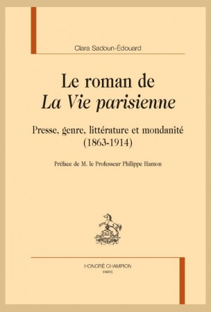 C. Sadoun-Edouard, Le roman de la Vie parisienne. Presse, genre, littérature et mondanité