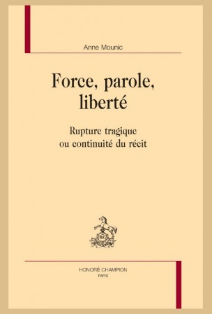 A. Mounic, Force, parole, liberté. Rupture tragique ou continuité du récit