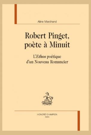 A. Marchand, Robert Pinget, poète à Minuit. L'Ethos poétique d'un Nouveau Romancier