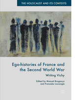 M. Braganca et Fr. Louwagie (dir.), Ego-histories of France and the Second World War: Writing Vichy