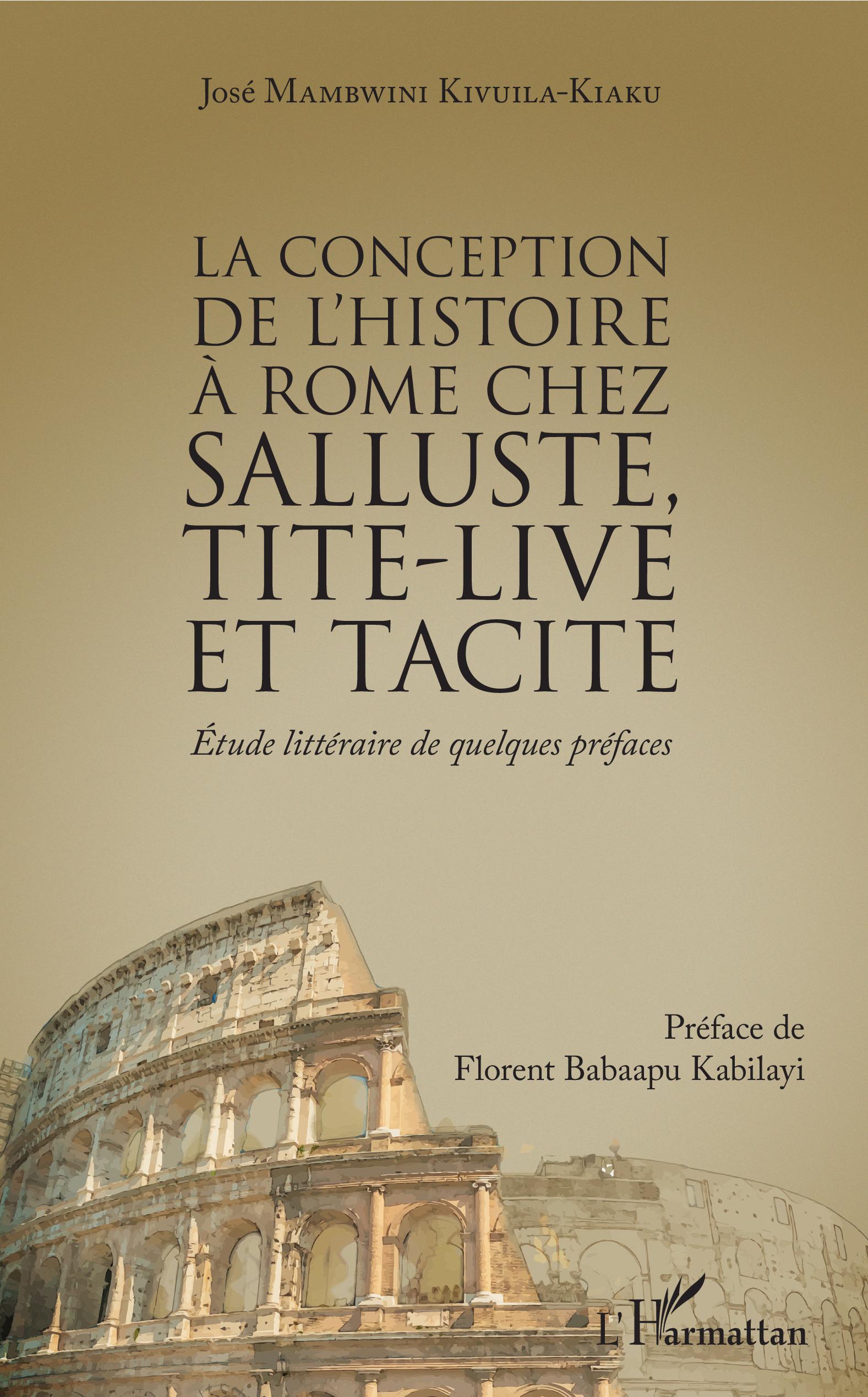 J. Mambwini Kivuila-Kiaku, La Conception de l'histoire à Rome chez Salluste, Tite-Live et Tacite - Etude littéraire de quelques préfaces