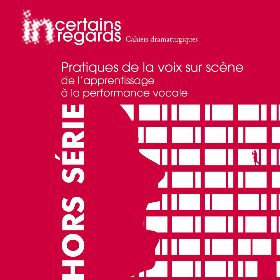 Incertains regards, cahiers dramaturgiques, 2018 : Pratiques de la voix sur scène (de l'apprentissage à la performance)