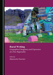 M. Fournier (dir.), Rural Writing. Geographical Imaginary and Expression of a New Regionality