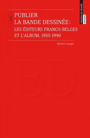 S. Lesage, Publier la bande dessinée. Les éditeurs franco-belges et l'album, 1950-1990