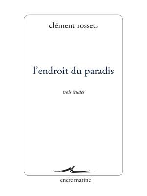 C. Rosset, L'endroit du paradis. Trois études