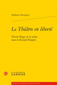 St. Desvignes, Le Théâtre en liberté. Victor Hugo et la scène sous le Second Empire