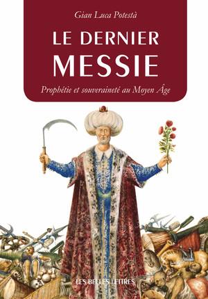 G.L. Potestà, Le Dernier messie. Prophétie et souveraineté au Moyen Âge
