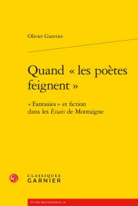O. Guerrier, Quand «les poètes feignent» - «Fantasies» et fiction dans les Essais de Montaigne (réimpr.)