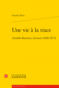 Y. Noro, Une vie à la trace. Amable Bourzeis, écrivain (1606-1672)