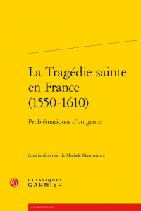 M. Mastroianni (dir.), La Tragédie sainte en France (1550-1610). Problématiques d'un genre