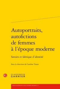 Caroline Trotot (dir.), Autoportraits, autofictions de femmes à l'époque moderne - Savoirs et fabrique d'identité