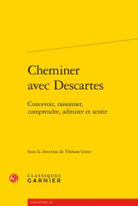 T. Gress (dir.), Cheminer avec Descartes. Concevoir, raisonner, comprendre, admirer et sentir