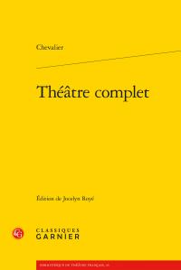 Chevalier, Théâtre complet (éd. J. Royé)