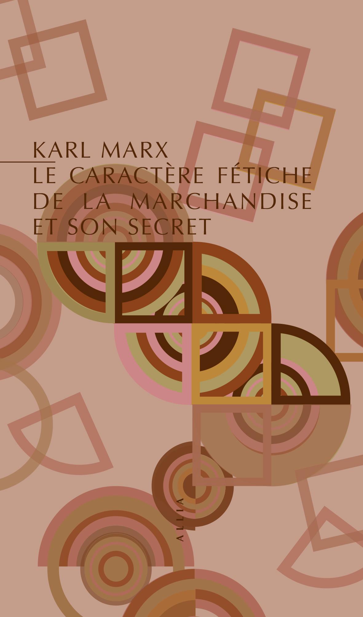 K. Marx, Le Caractère fétiche de la marchandise et son secret