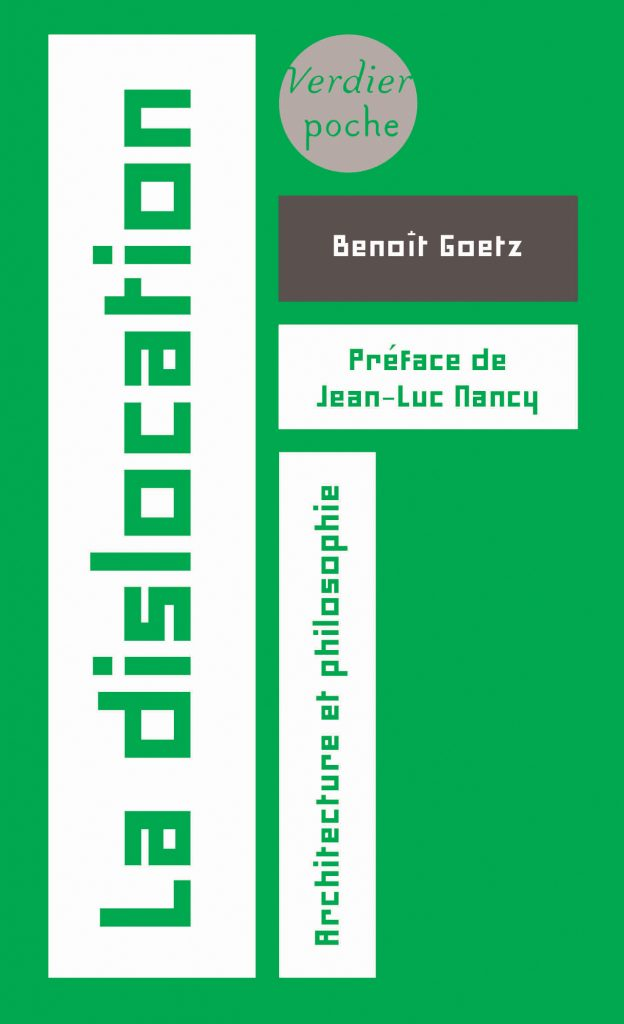 B. Goetz, La Dislocation. Architecture et philosophie (préf. J.L. Nancy, rééd.)