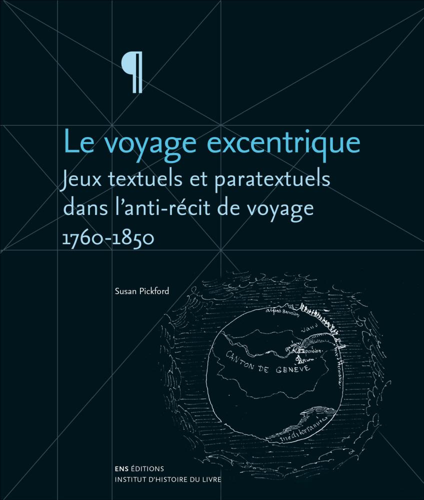 S. Pickford, Le voyage excentrique. Jeux textuels et paratextuels dans les écrits de voyage, 1760-1850