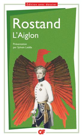 E. Rostand, L'Aiglon (éd. S. Ledda, GF-Flammarion)