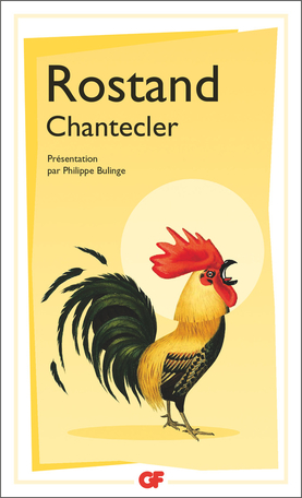 E. Rostand, Chantecler (éd. Ph. Bulinge, GF-Flammarion)