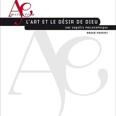 Autour de Roger Pouivet, L'art et le désir de dieu. Une enquête philosophique (Paris)