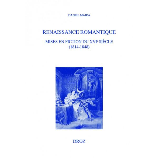 D. Maira, Renaissance romantique. Mises en fiction du XVIe siècle (1814-1848)