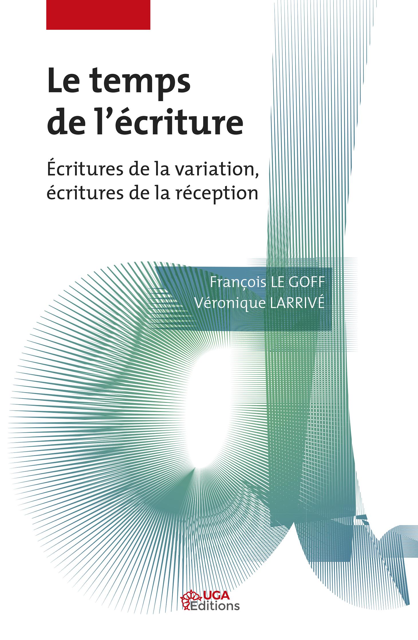 F. Le Goff, V. Larrivé, Le Temps de l'écriture. Écritures de la variation, écritures de la réception