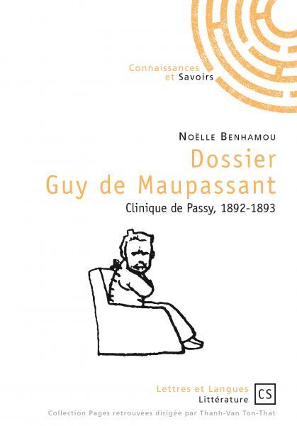 N. Benhamou,Dossier Guy de Maupassant. Clinique de Passy, 1892-1893