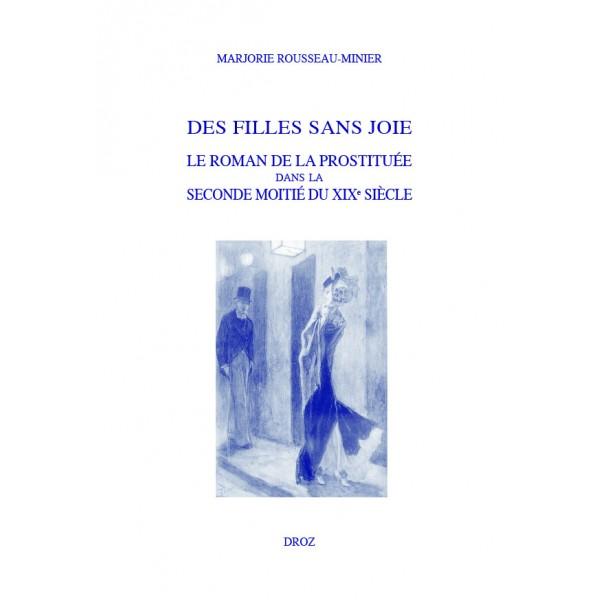 M. Rousseau-Minier, Des filles sans joie, Le roman de la prostituée dans la seconde moitié du XIXe s.