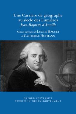 L. Haguet, C. Hofmann (dir.), Une Carrière de géographe au siècle des Lumières : Jean-Baptiste d'Anville