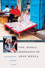 Flagg Miller, The Moral Resonance of Arab Media: Audiocassette Poetry and Culture in Yemen