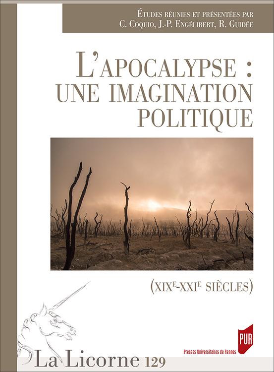 C. Coquio, J.-P. Engélibert et R. Guidée (dir.), L'Apocalypse : une imagination politique (XIX-XXe s)