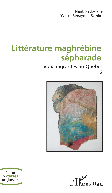 N. Redouane et Y. Bénayoun-Szmidt, Littérature maghrébine sépharade - Voix migrantes au Québec (Volume 2)