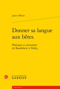 J. Weber, Donner sa langue aux bêtes - Poétique et animalité de Baudelaire à Valéry