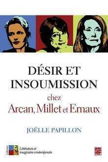 J. Papillon, Désir et Insoumission chez Arcan, Millet et Ernaux