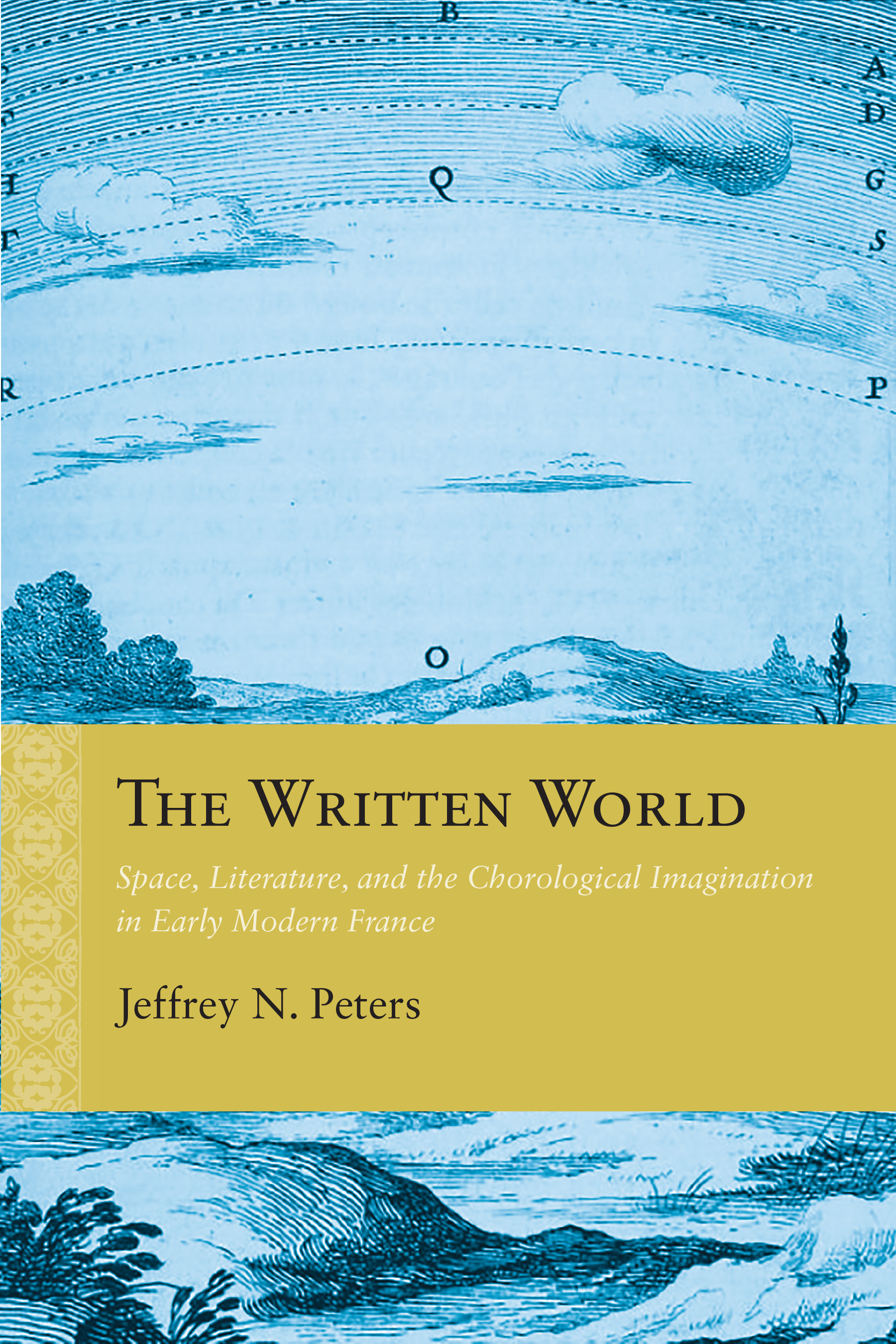 J. N. Peters, The Written World. Space, Literature, and the Chorological Imagination in Early Modern France