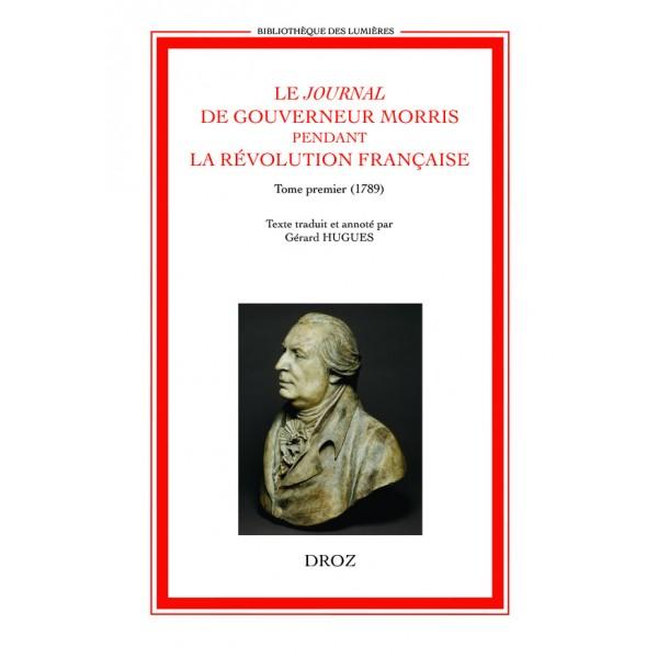 Le Journal de Gouverneur Morris pendant la Révolution française, t. I