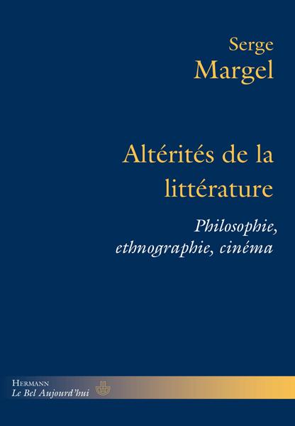 S. Margel, Altérités de la littérature. Philosophie, ethnographie, cinéma