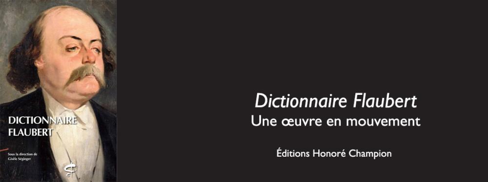 <em>Dictionnaire Flaubert</em>. Une oeuvre en mouvement (site)