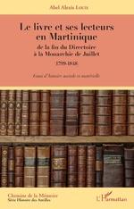 A. A. Louis, Le Livre et ses lecteurs en Martinique de la fin du Directoire à la Monarchie de Juillet (1799-1848)