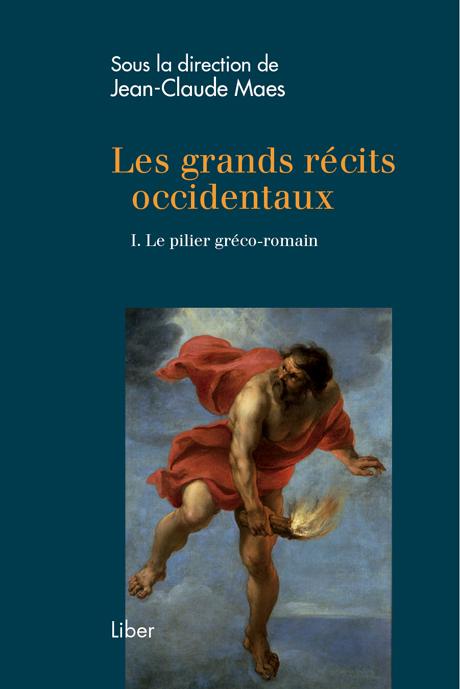 J-C. Maes (dir.), Les grands récits occidentaux. 1. Le pilier gréco-romain