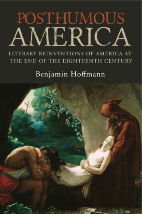 B. Hoffmann, Posthumous America: Literary Reinventions of America at the End of the Eighteenth Century