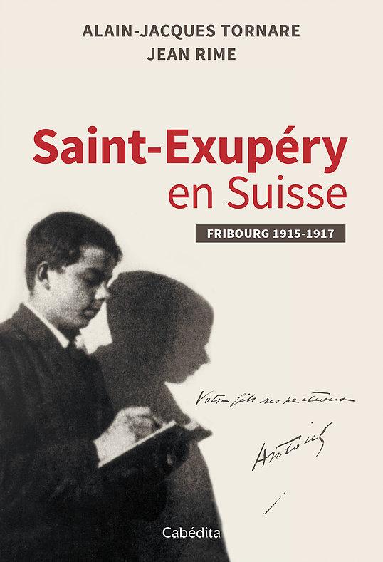 J. Rime et A.-J. Tornare, Saint-Exupéry en Suisse. Fribourg, 1915-1917