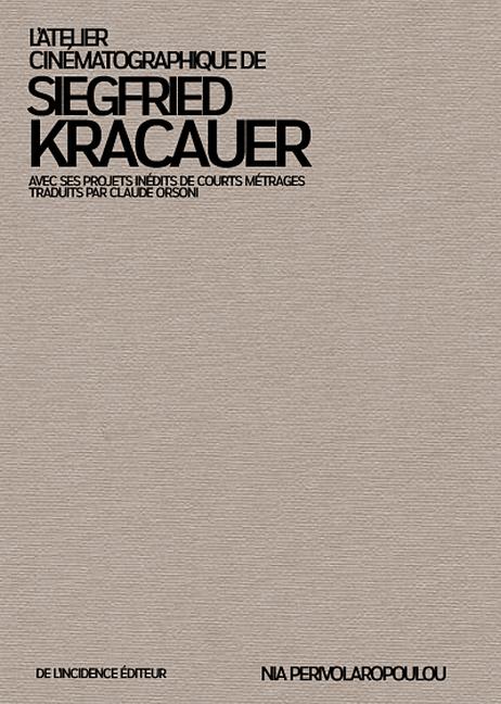 N. Perivolaropoulou, L'Atelier cinématographique de Siegfried Kracauer. Avec ses projets de films trad. par C. Orsoni