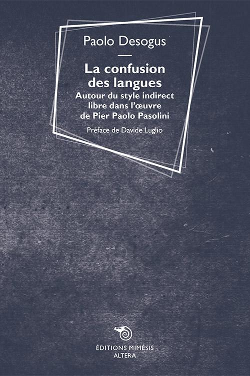 P. Desogus, La confusion des langues. Autour du style indirect libre dans l'œuvre de Pier Paolo Pasolini