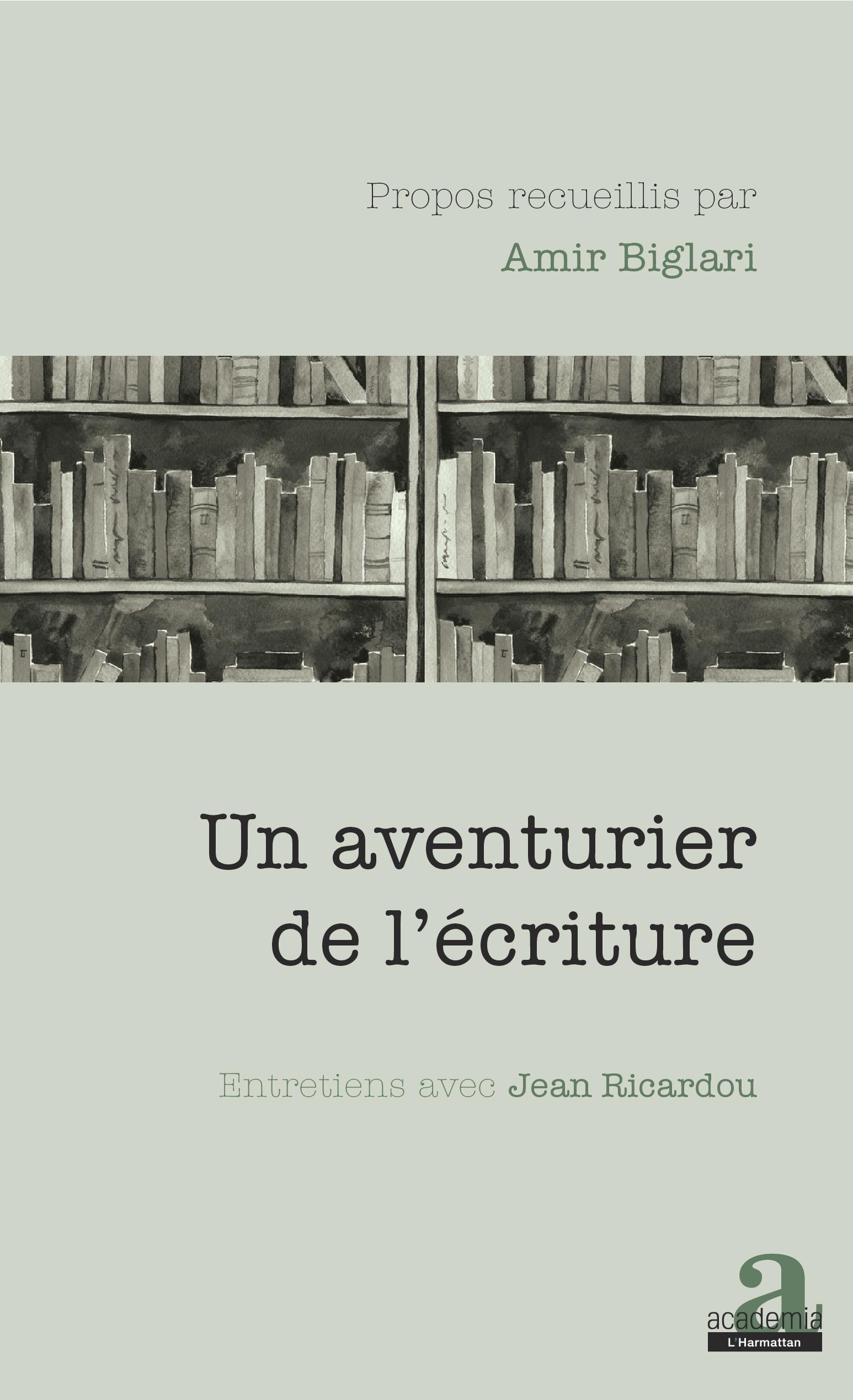 A. Biglari, Un aventurier de l'écriture. Entretiens avec Jean Ricardou
