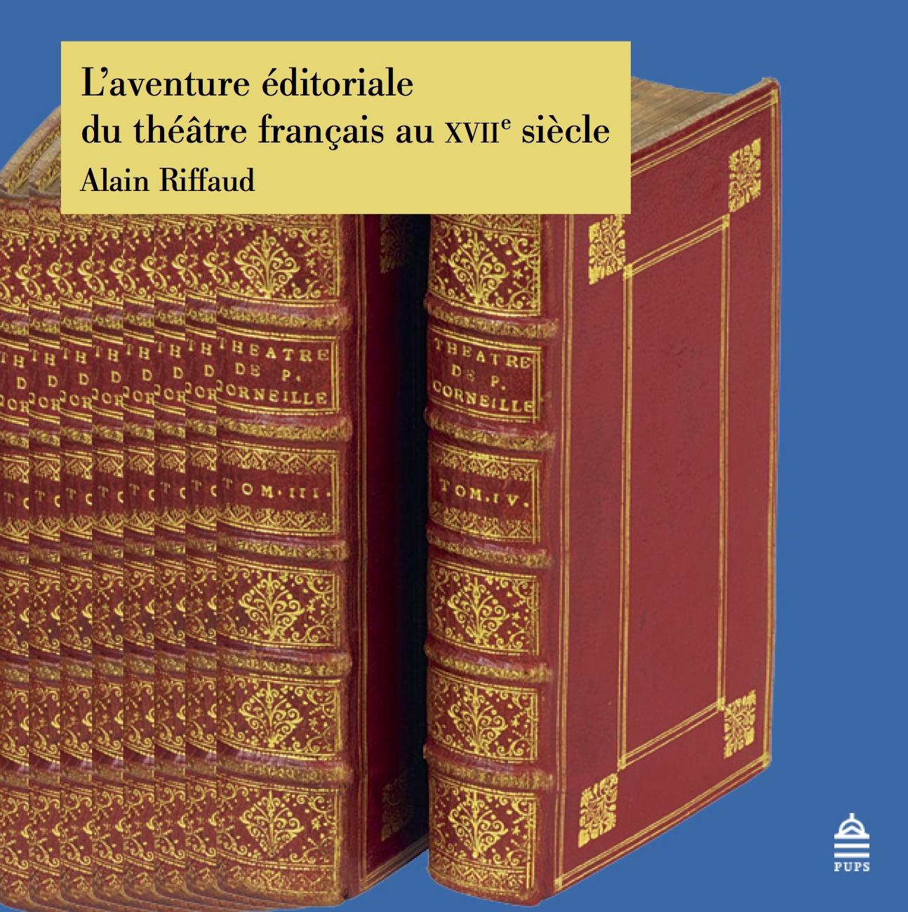 A. Riffaud, L'aventure éditoriale du théâtre français au 17e siècle
