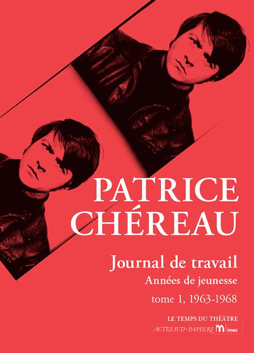 P. Chéreau, Journal de travail. Années de jeunesse, t. I, 1963-1968 (éd. J. Centrès)