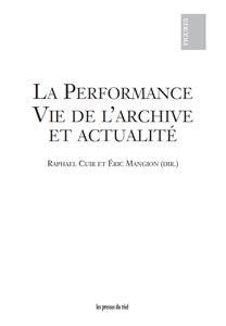 La Performance. Vie de l'archive et actualité