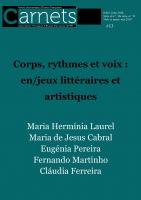 <em>Carnets</em>, n° 13, <em>Corps, rythmes et voix : en/jeux littéraires et artistiques</em> (dir. M. H. Laurel, M. de Jesus Cabral, E. Pereira, F. Martinho et Cl. Ferreira)
